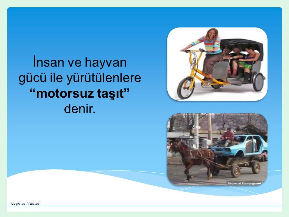 İnsan ve hayvan gücü ile yürütülenlere motorsuz taşıt denir.