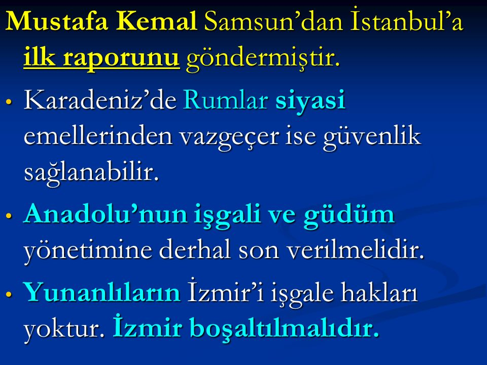 Mustafa Kemal Samsun'dan İstanbul'a ilk raporunu göndermiştir.