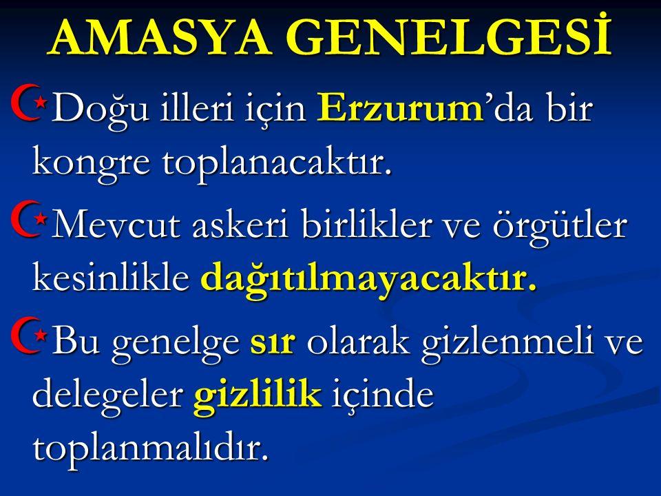 AMASYA GENELGESİ Doğu illeri için Erzurum'da bir kongre toplanacaktır.