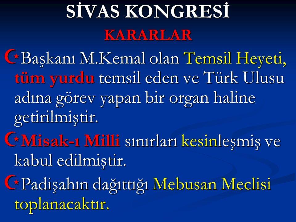 SİVAS KONGRESİ KARARLAR. Başkanı M.Kemal olan Temsil Heyeti, tüm yurdu temsil eden ve Türk Ulusu adına görev yapan bir organ haline getirilmiştir.