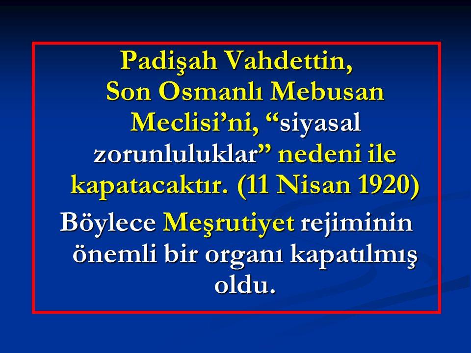 Böylece Meşrutiyet rejiminin önemli bir organı kapatılmış oldu.