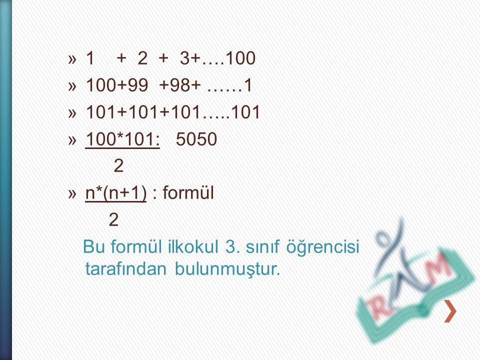 1 + 2 + 3+….100 100+99 +98+ ……1. 101+101+101…..101. 100*101: 5050. 2. n*(n+1) : formül.