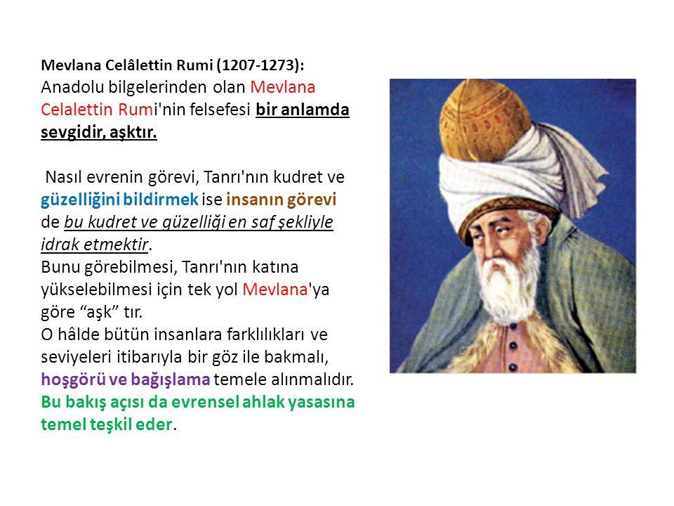 Mevlana Celâlettin Rumi (1207-1273): Anadolu bilgelerinden olan Mevlana Celalettin Rumi nin felsefesi bir anlamda sevgidir, aşktır.