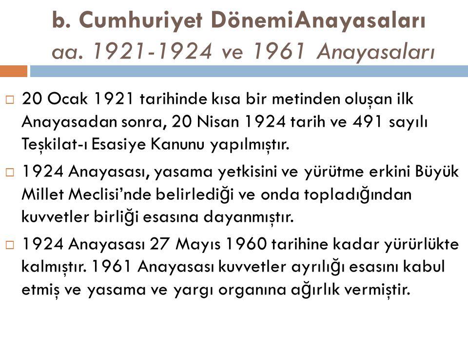 b. Cumhuriyet DönemiAnayasaları aa. 1921-1924 ve 1961 Anayasaları