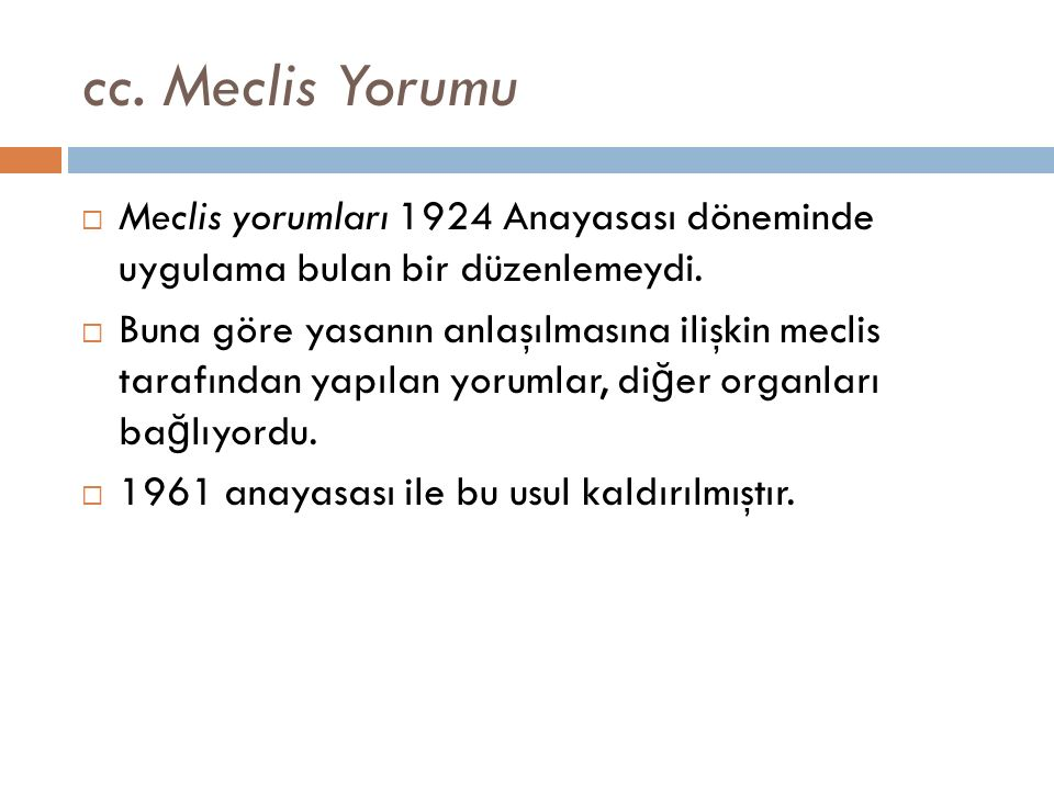 cc. Meclis Yorumu Meclis yorumları 1924 Anayasası döneminde uygulama bulan bir düzenlemeydi.