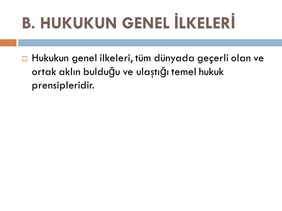 B. HUKUKUN GENEL İLKELERİ