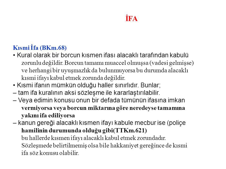İFA Kısmi İfa (BKm.68) • Kural olarak bir borcun kısmen ifası alacaklı tarafından kabulü.