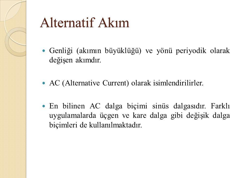 Alternatif Akım Genliği (akımın büyüklüğü) ve yönü periyodik olarak değişen akımdır. AC (Alternative Current) olarak isimlendirilirler.