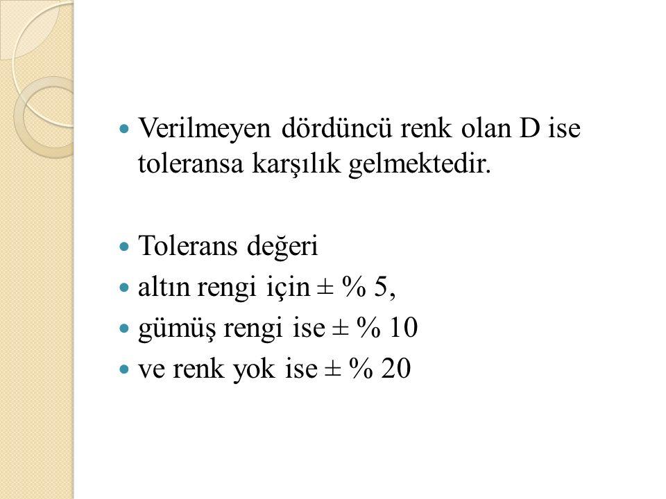 Verilmeyen dördüncü renk olan D ise toleransa karşılık gelmektedir.