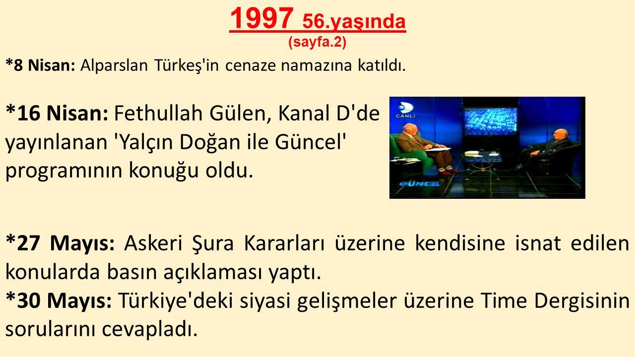 1997 56.yaşında (sayfa.2) *16 Nisan: Fethullah Gülen, Kanal D de