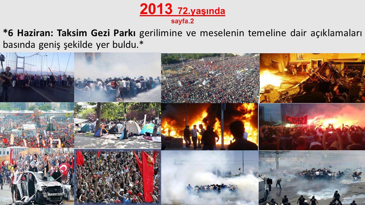 2013 72.yaşında sayfa.2 *6 Haziran: Taksim Gezi Parkı gerilimine ve meselenin temeline dair açıklamaları basında geniş şekilde yer buldu.*