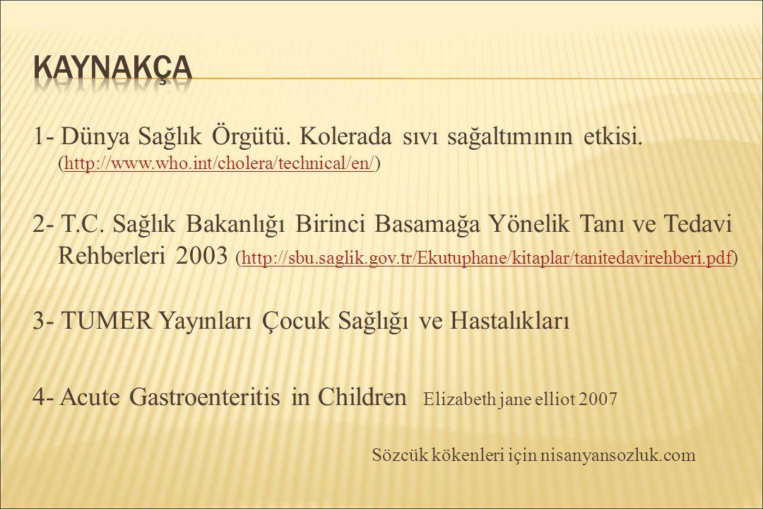 Kaynakça 1- Dünya Sağlık Örgütü. Kolerada sıvı sağaltımının etkisi. (http://www.who.int/cholera/technical/en/)