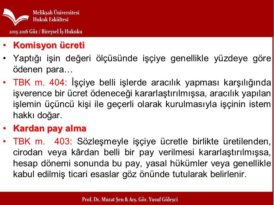 Komisyon ücreti Yaptığı işin değeri ölçüsünde işçiye genellikle yüzdeye göre ödenen para…