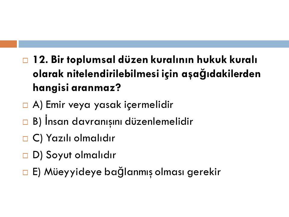 12. Bir toplumsal düzen kuralının hukuk kuralı olarak nitelendirilebilmesi için aşağıdakilerden hangisi aranmaz