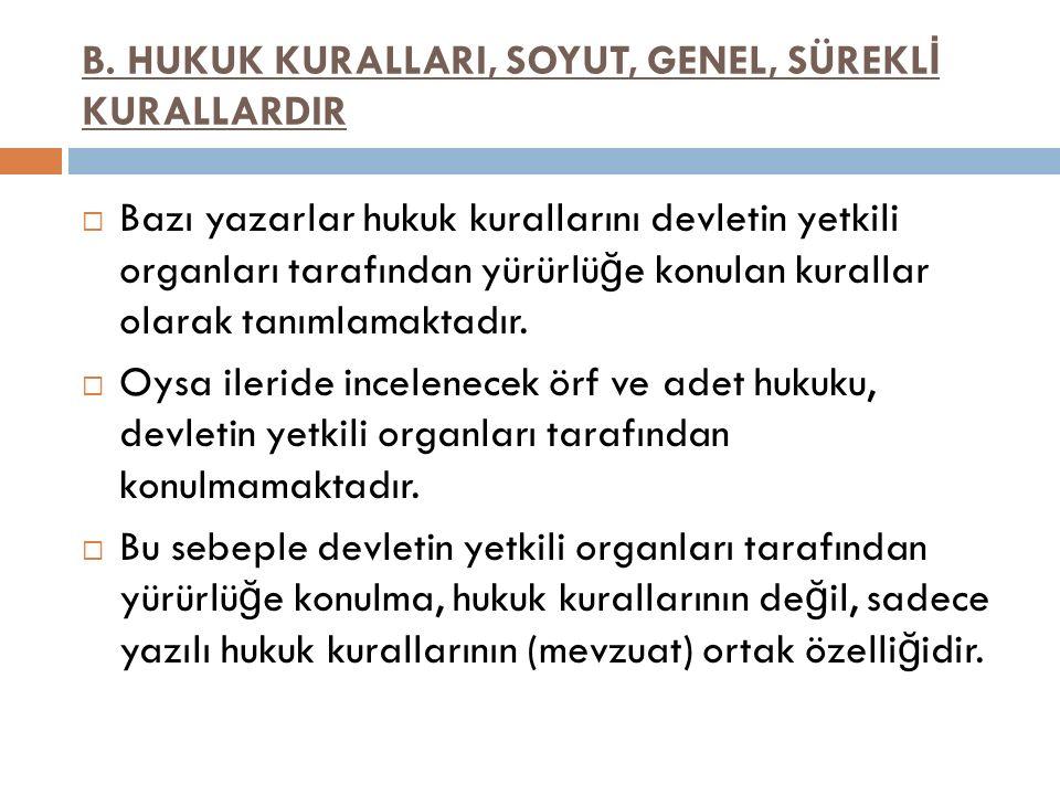 B. HUKUK KURALLARI, SOYUT, GENEL, SÜREKLİ KURALLARDIR
