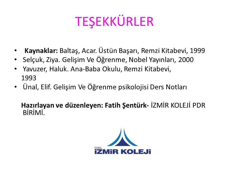 TEŞEKKÜRLER Kaynaklar: Baltaş, Acar. Üstün Başarı, Remzi Kitabevi, 1999. Selçuk, Ziya. Gelişim Ve Öğrenme, Nobel Yayınları, 2000.