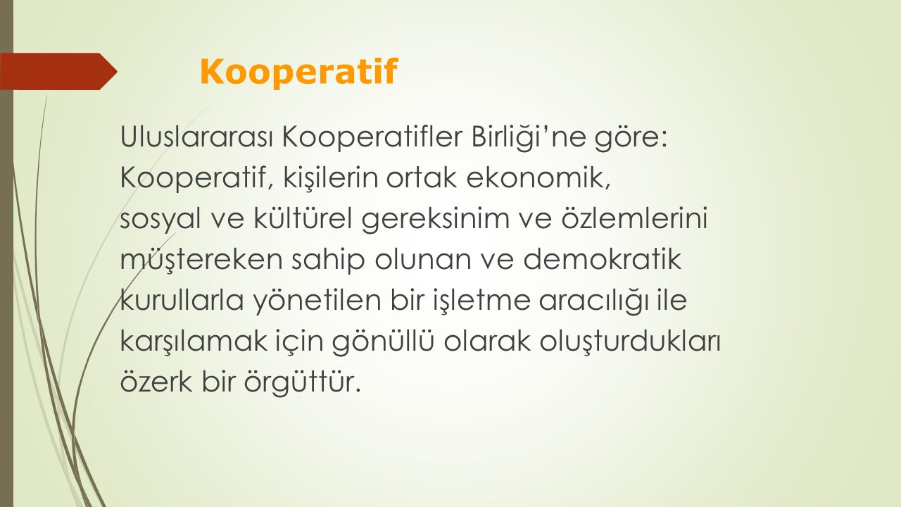 Kooperatif Uluslararası Kooperatifler Birliği'ne göre: