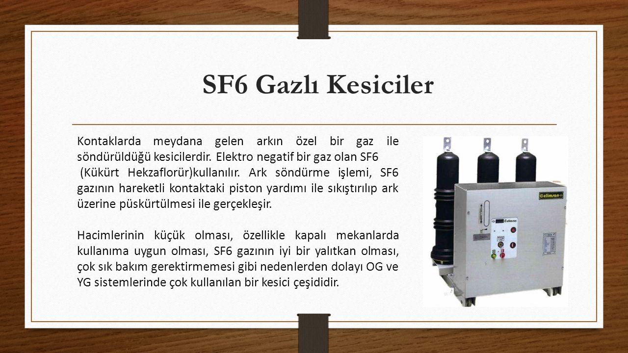 SF6 Gazlı Kesiciler Kontaklarda meydana gelen arkın özel bir gaz ile söndürüldüğü kesicilerdir. Elektro negatif bir gaz olan SF6.