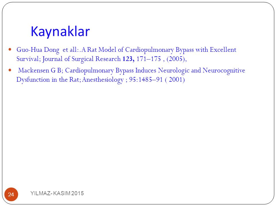 Kaynaklar Guo-Hua Dong et all:.A Rat Model of Cardiopulmonary Bypass with Excellent Survival; Journal of Surgical Research 123, 171–175 , (2005),