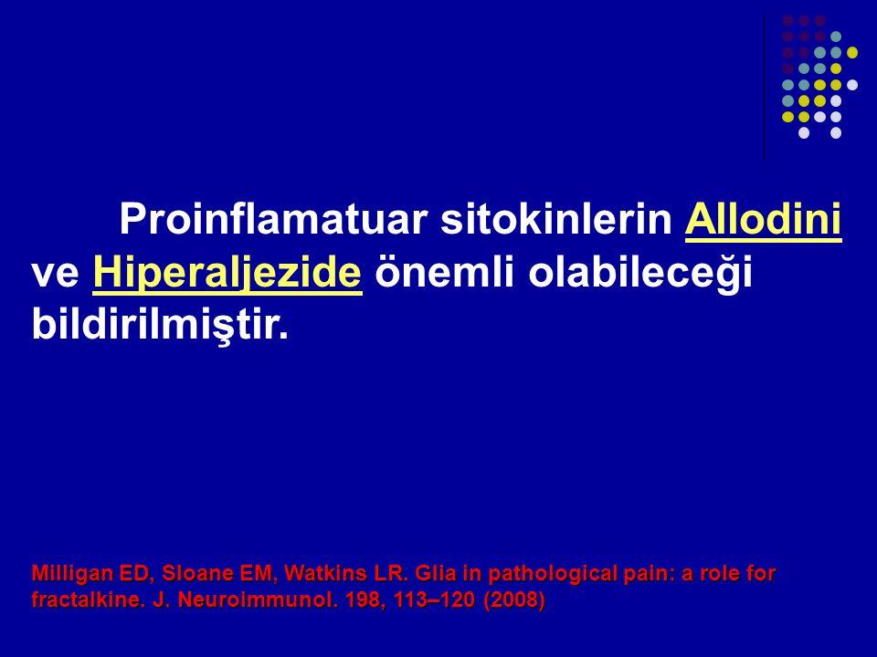 Proinflamatuar sitokinlerin Allodini ve Hiperaljezide önemli olabileceği bildirilmiştir.