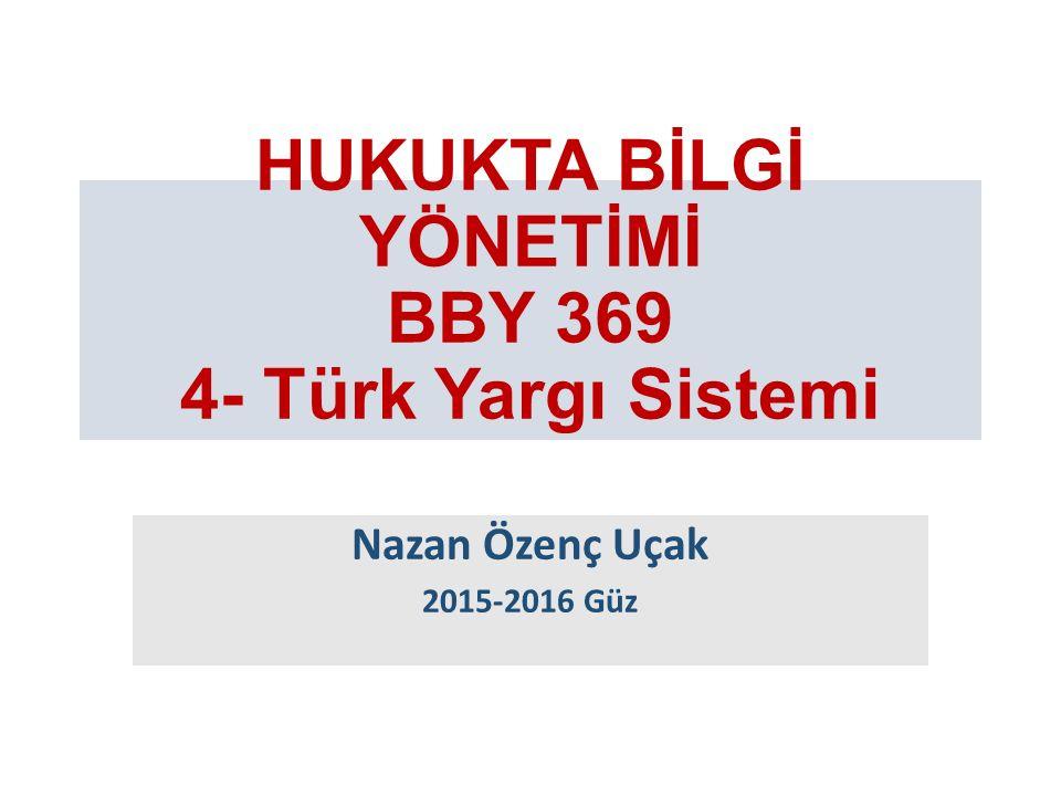 HUKUKTA BİLGİ YÖNETİMİ BBY 369 4- Türk Yargı Sistemi