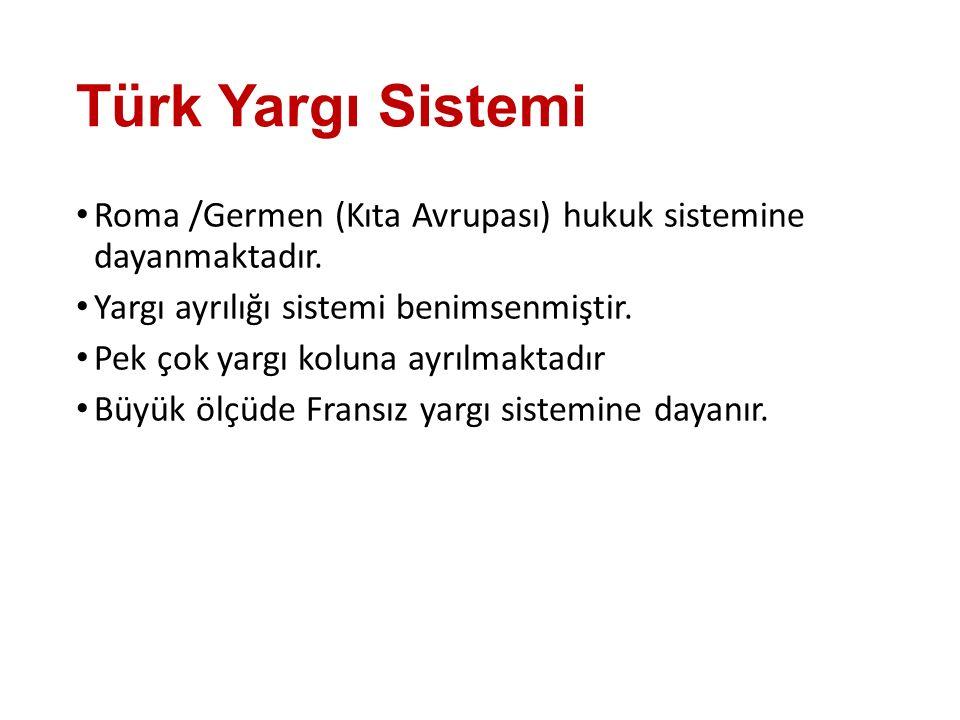 Türk Yargı Sistemi Roma /Germen (Kıta Avrupası) hukuk sistemine dayanmaktadır. Yargı ayrılığı sistemi benimsenmiştir.