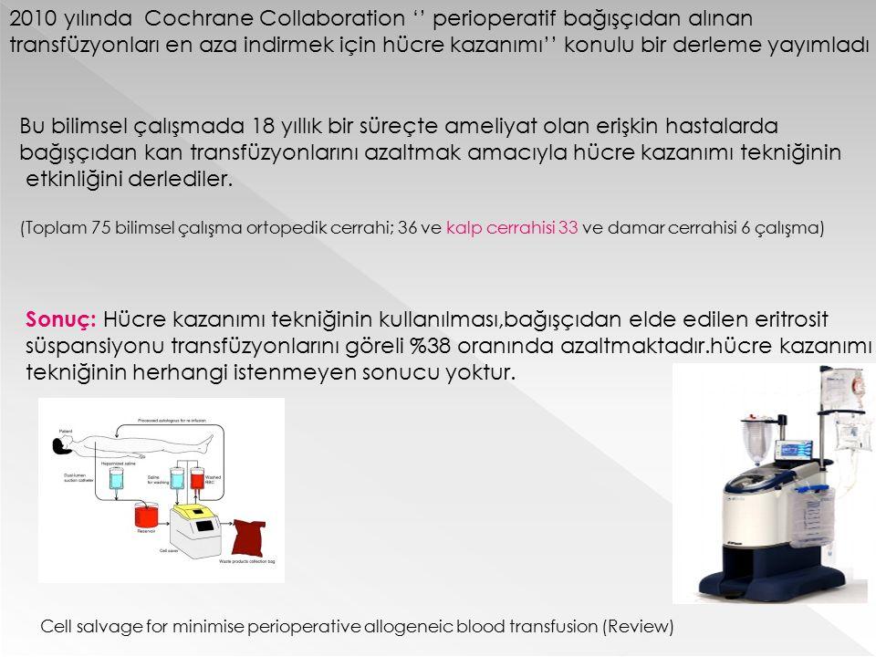 2010 yılında Cochrane Collaboration '' perioperatif bağışçıdan alınan