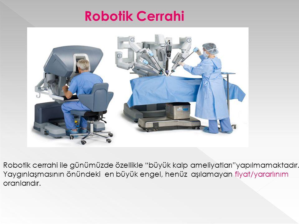 Robotik Cerrahi Robotik cerrahi ile günümüzde özellikle büyük kalp ameliyatları yapılmamaktadır.
