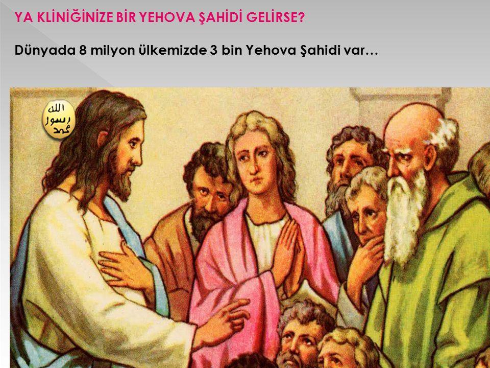 YA KLİNİĞİNİZE BİR YEHOVA ŞAHİDİ GELİRSE