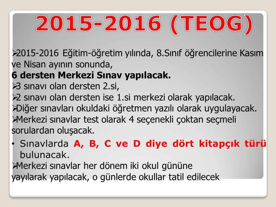 2015-2016 (TEOG) 2015-2016 Eğitim-öğretim yılında, 8.Sınıf öğrencilerine Kasım ve Nisan ayının sonunda,