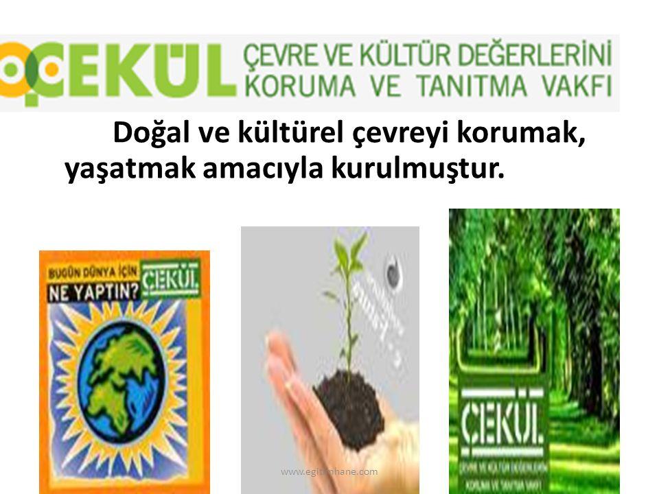 Doğal ve kültürel çevreyi korumak, yaşatmak amacıyla kurulmuştur.