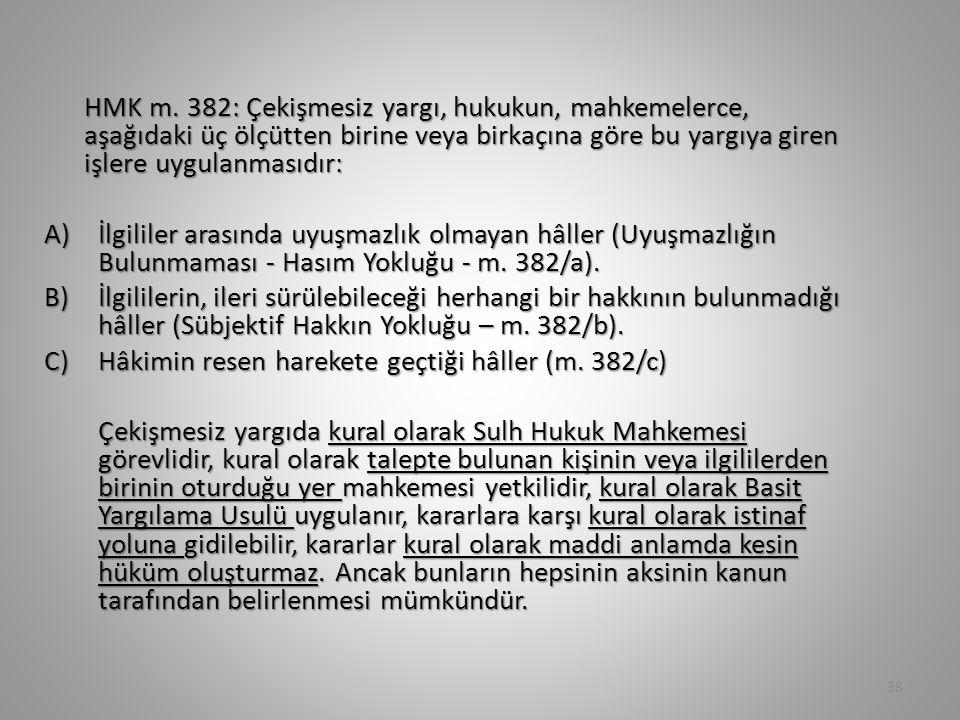 HMK m. 382: Çekişmesiz yargı, hukukun, mahkemelerce, aşağıdaki üç ölçütten birine veya birkaçına göre bu yargıya giren işlere uygulanmasıdır:
