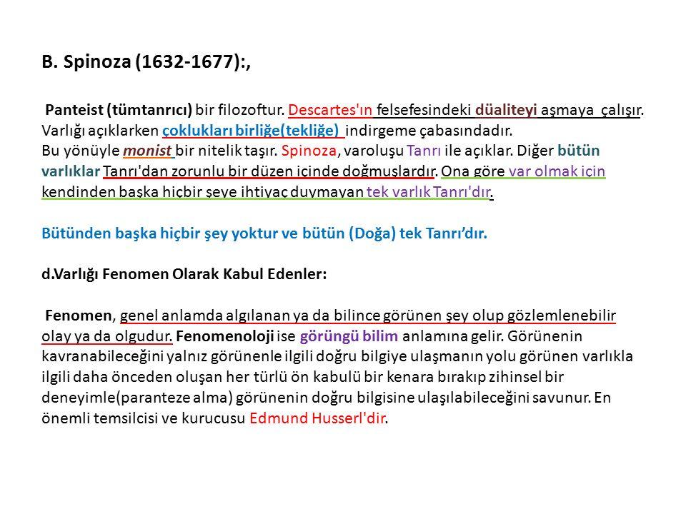 B. Spinoza (1632-1677):, Panteist (tümtanrıcı) bir filozoftur