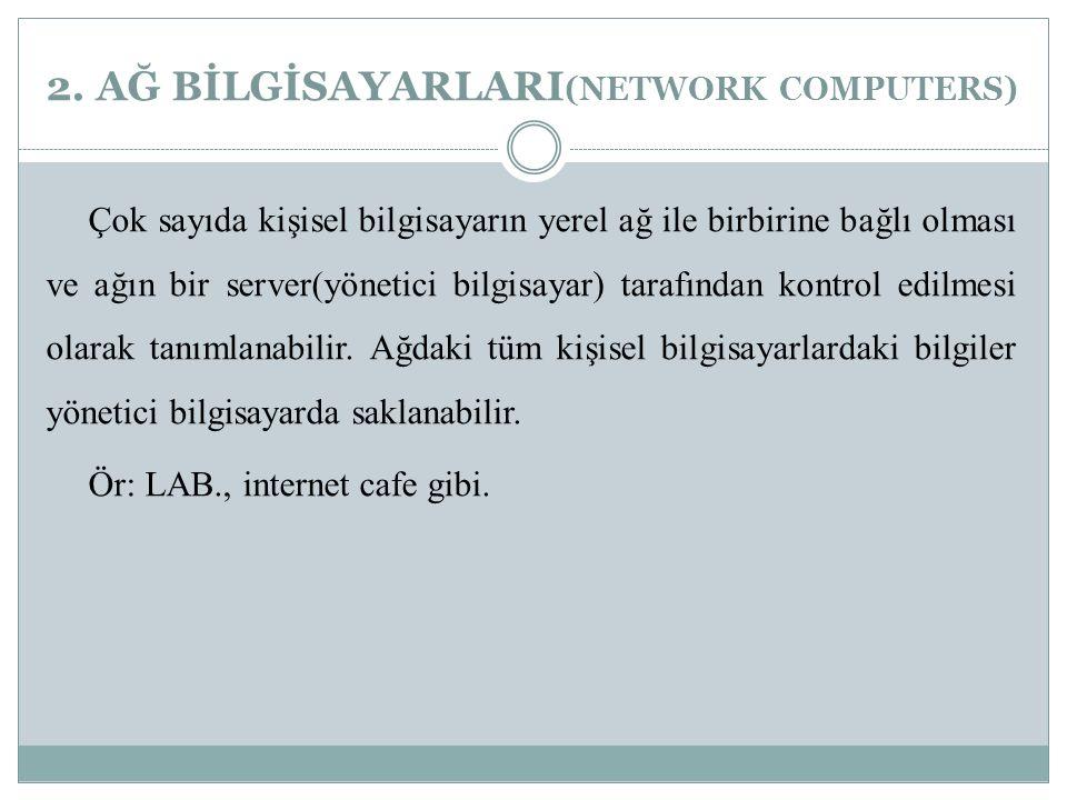 2. AĞ BİLGİSAYARLARI(NETWORK COMPUTERS)