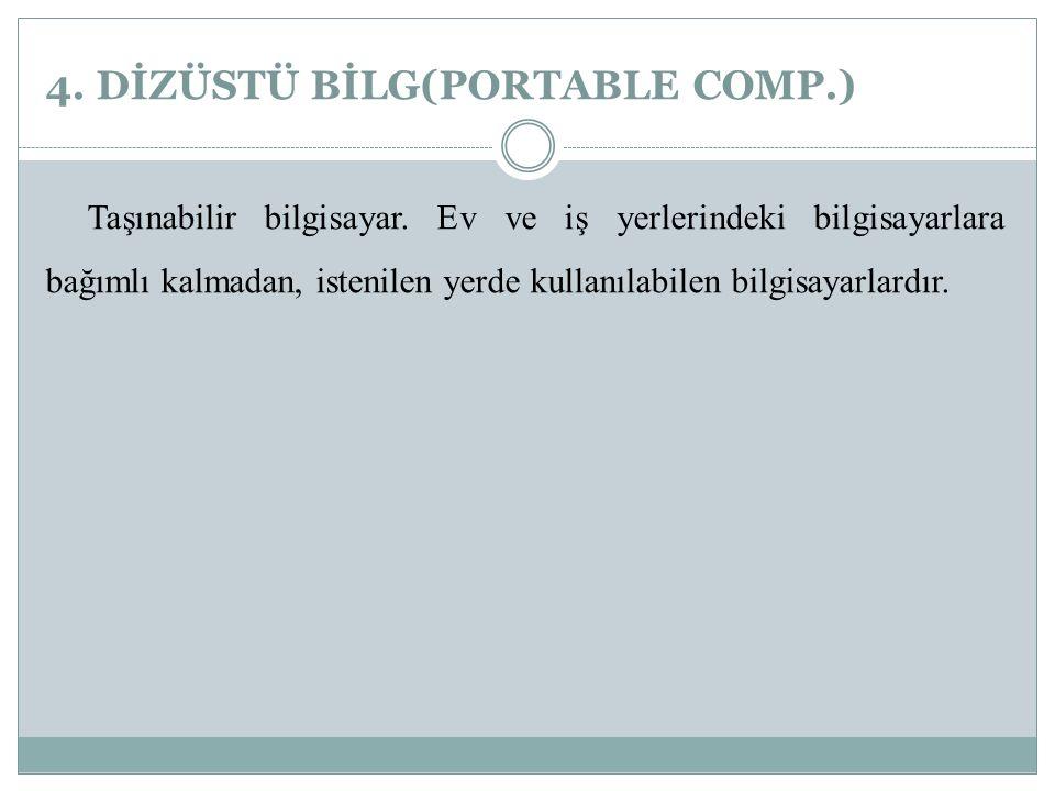 4. DİZÜSTÜ BİLG(PORTABLE COMP.)