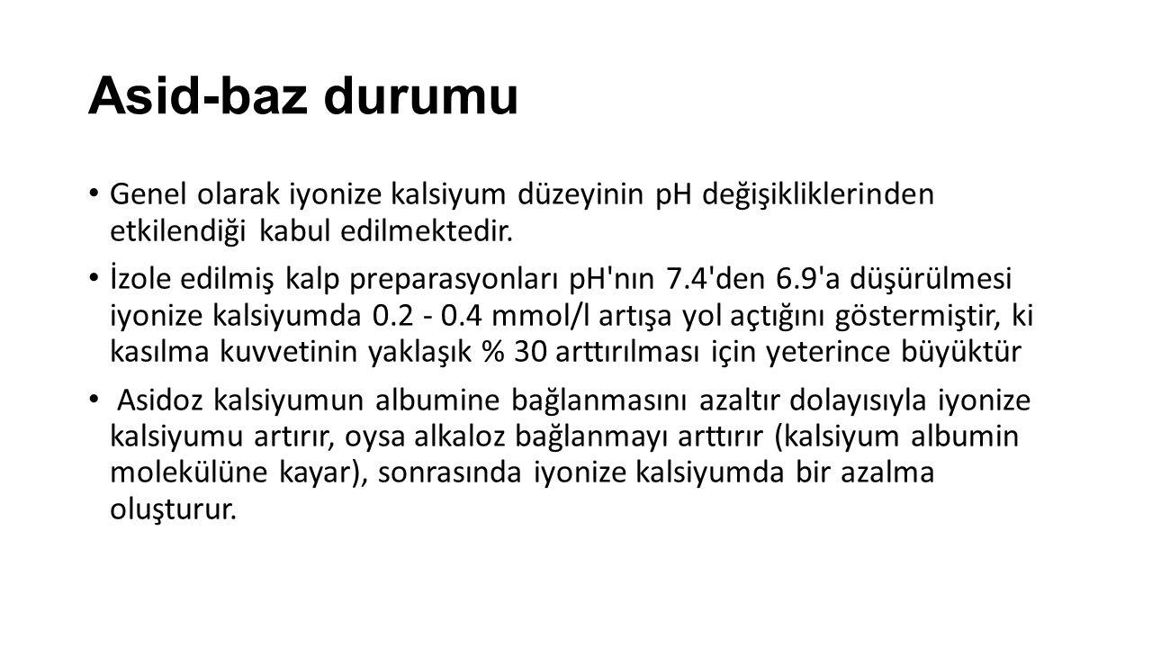 Asid-baz durumu Genel olarak iyonize kalsiyum düzeyinin pH değişikliklerinden etkilendiği kabul edilmektedir.