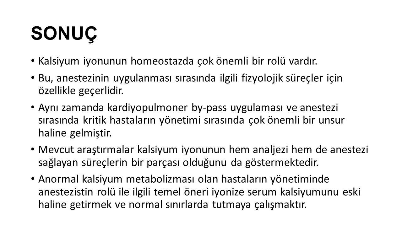 SONUÇ Kalsiyum iyonunun homeostazda çok önemli bir rolü vardır.