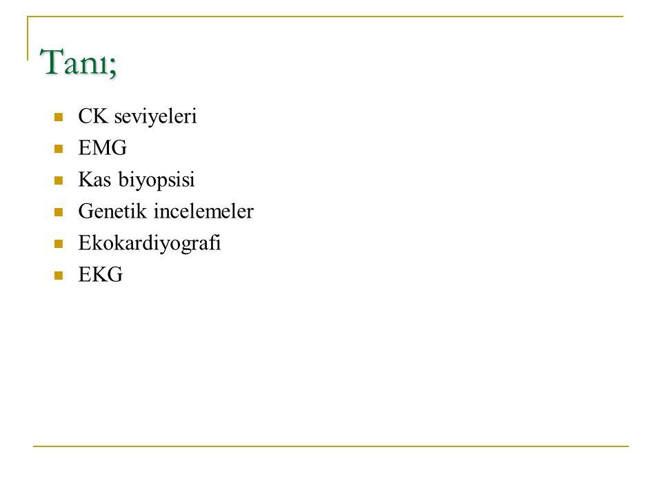 Tanı; CK seviyeleri EMG Kas biyopsisi Genetik incelemeler