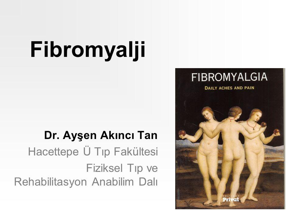 Fibromyalji Dr. Ayşen Akıncı Tan Hacettepe Ü Tıp Fakültesi