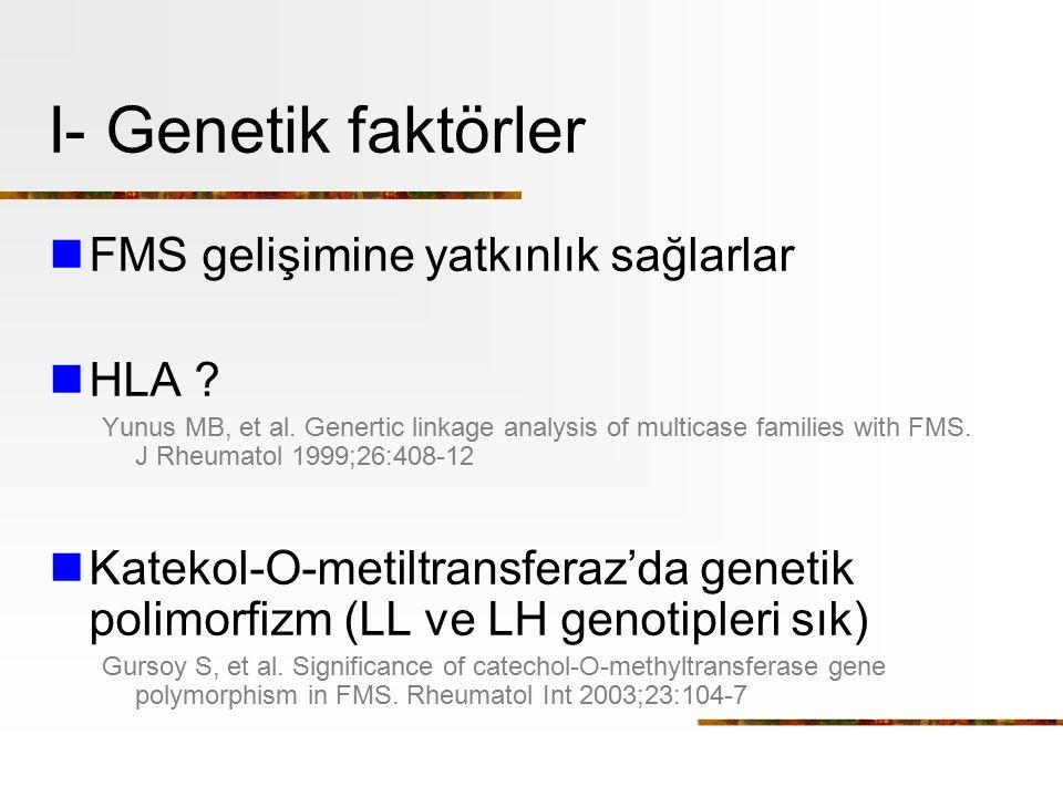 I- Genetik faktörler FMS gelişimine yatkınlık sağlarlar HLA