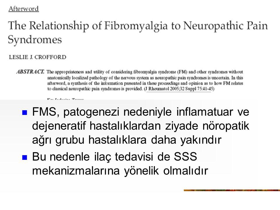 FMS, patogenezi nedeniyle inflamatuar ve dejeneratif hastalıklardan ziyade nöropatik ağrı grubu hastalıklara daha yakındır