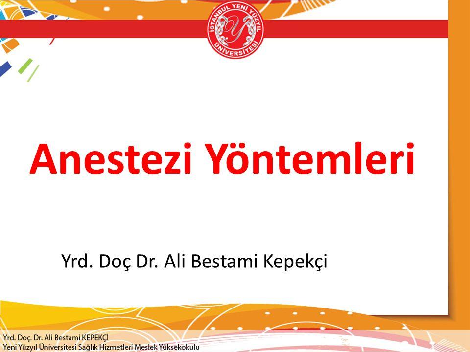 Anestezi Yöntemleri Yrd. Doç Dr. Ali Bestami Kepekçi