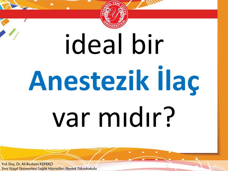 ideal bir Anestezik İlaç var mıdır