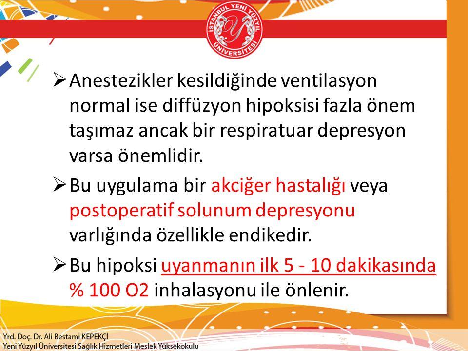Anestezikler kesildiğinde ventilasyon normal ise diffüzyon hipoksisi fazla önem taşımaz ancak bir respiratuar depresyon varsa önemlidir.