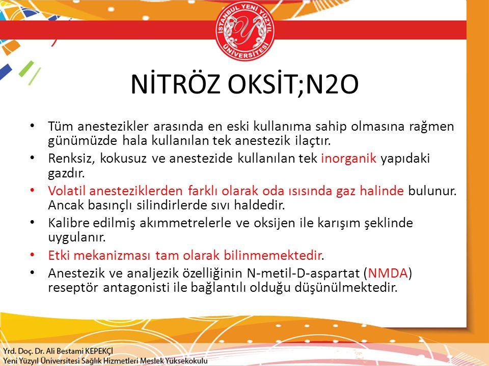 NİTRÖZ OKSİT;N2O Tüm anestezikler arasında en eski kullanıma sahip olmasına rağmen günümüzde hala kullanılan tek anestezik ilaçtır.