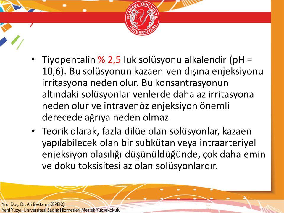 Tiyopentalin % 2,5 luk solüsyonu alkalendir (pH = 10,6)
