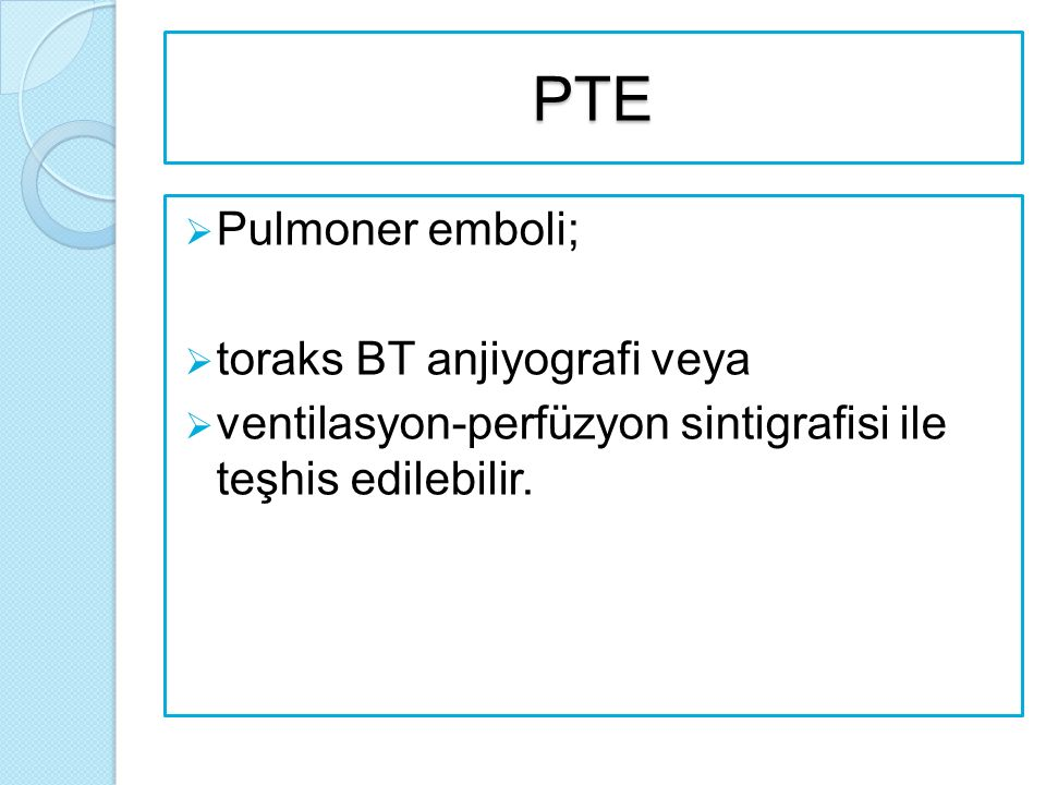 PTE Pulmoner emboli; toraks BT anjiyografi veya