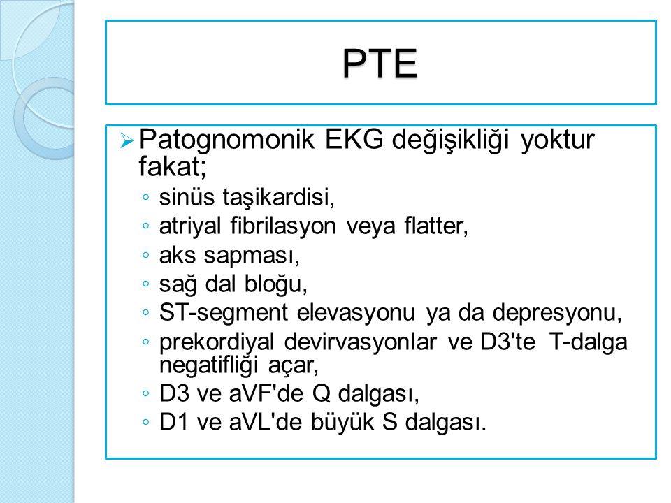PTE Patognomonik EKG değişikliği yoktur fakat; sinüs taşikardisi,