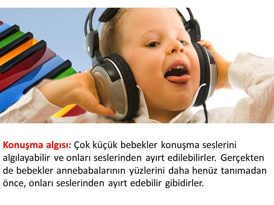 Konuşma algısı: Çok küçük bebekler konuşma seslerini algılayabilir ve onları seslerinden ayırt edilebilirler.