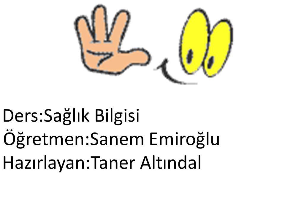 Ders:Sağlık Bilgisi Öğretmen:Sanem Emiroğlu Hazırlayan:Taner Altındal